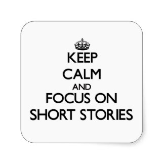 keep_calm_and_focus_on_short_stories_sticker-r6e5c6762e2684537813b5d357da4cd07_v9wf3_8byvr_324